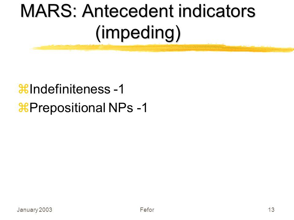 January 2003Fefor13 MARS: Antecedent indicators (impeding) zIndefiniteness -1 z Prepositional NPs -1