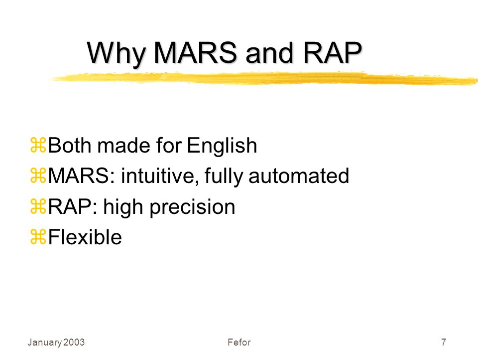 January 2003Fefor7 Why MARS and RAP zBoth made for English zMARS: intuitive, fully automated zRAP: high precision zFlexible