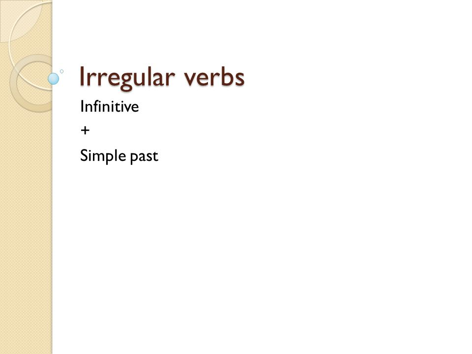 Irregular verbs Infinitive + Simple past