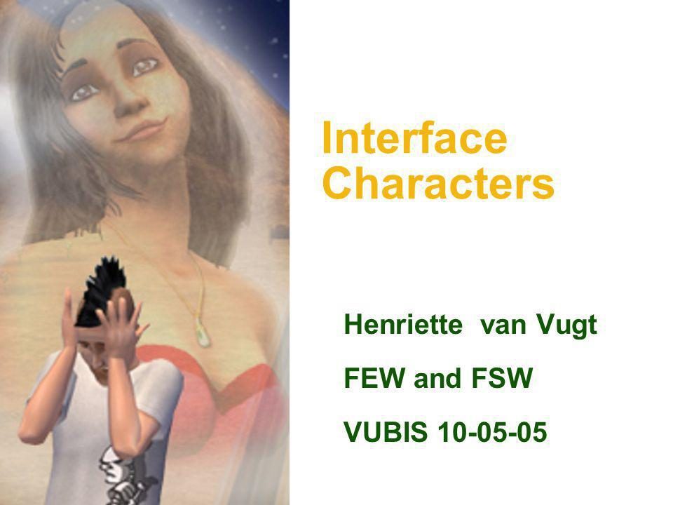Interface Characters Henriette van Vugt FEW and FSW VUBIS 10-05-05