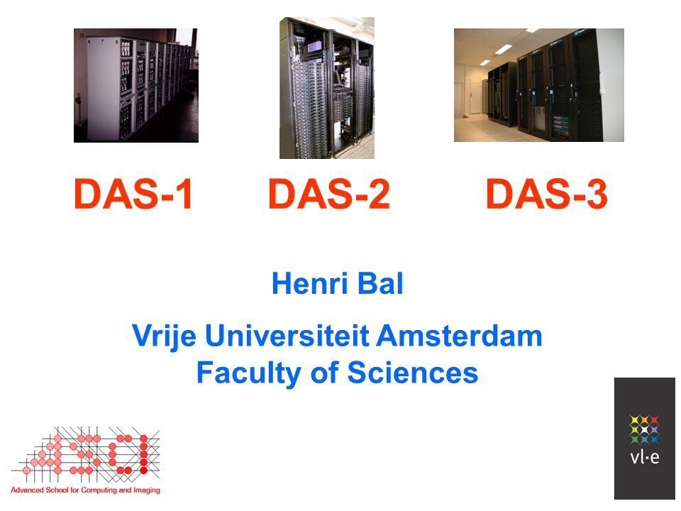 Henri Bal Vrije Universiteit Amsterdam Faculty of Sciences DAS-1 DAS-2 DAS-3
