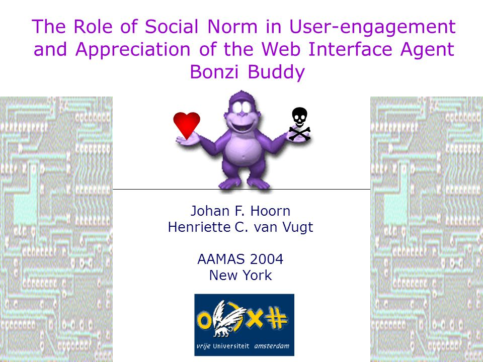 Johan F. Hoorn Henriette C. van Vugt AAMAS 2004 New York  The Role of Social Norm in User-engagement and Appreciation of the Web Interface Agent Bonz