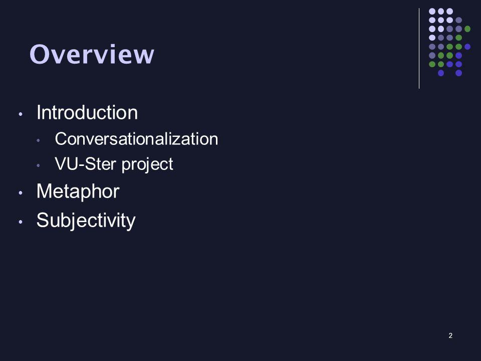 2 Overview Introduction Conversationalization VU-Ster project Metaphor Subjectivity