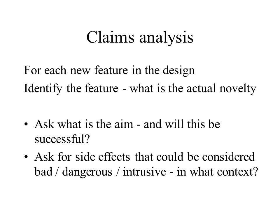 Claims analysis For each new feature in the design Identify the feature - what is the actual novelty Ask what is the aim - and will this be successful