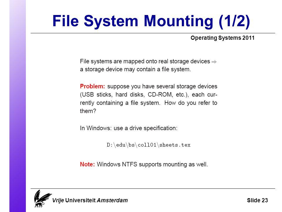 File System Mounting (1/2) Operating Systems 2011 Vrije Universiteit AmsterdamSlide 23