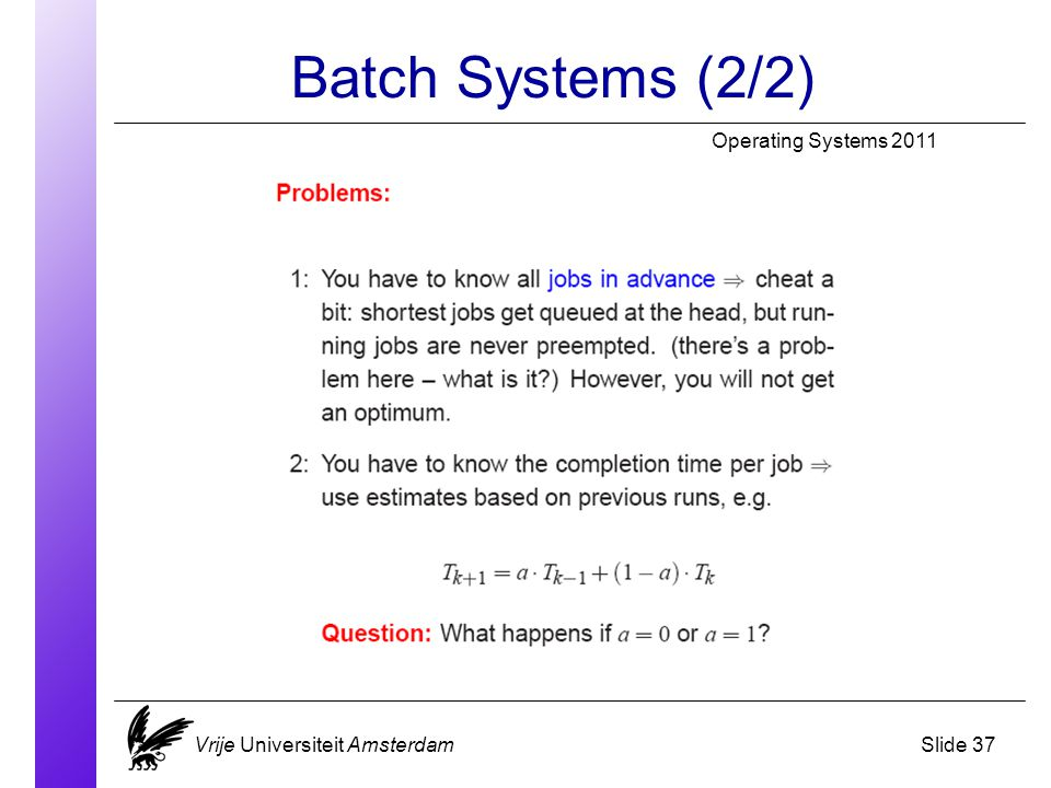 Batch Systems (2/2) Operating Systems 2011 Vrije Universiteit AmsterdamSlide 37