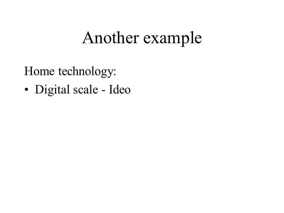 Another example Home technology: Digital scale - Ideo