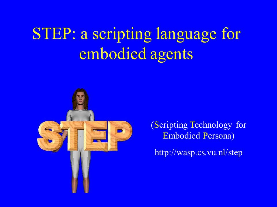 STEP: a scripting language for embodied agents (Scripting Technology for Embodied Persona) http://wasp.cs.vu.nl/step