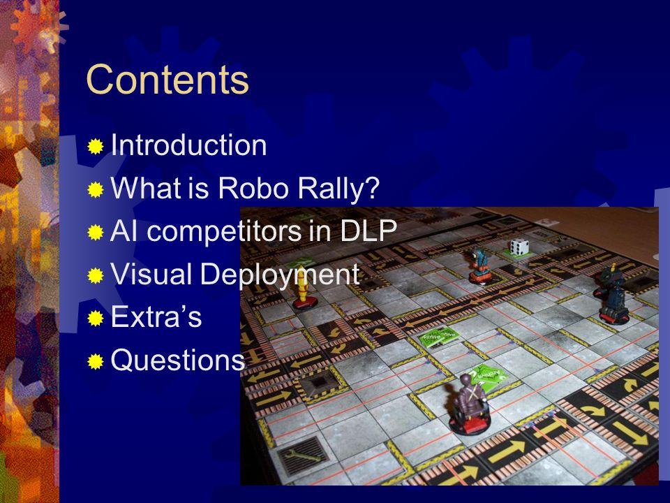 Contents  Introduction  What is Robo Rally?  AI competitors in DLP  Visual Deployment  Extra's  Questions