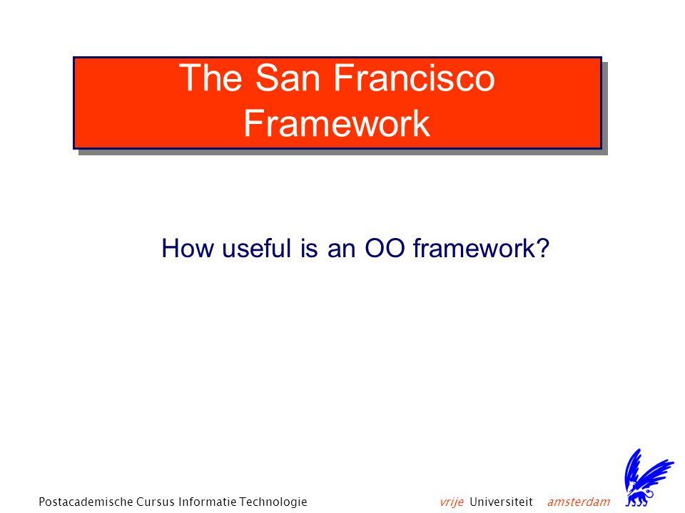 vrije Universiteit amsterdamPostacademische Cursus Informatie Technologie The San Francisco Framework How useful is an OO framework