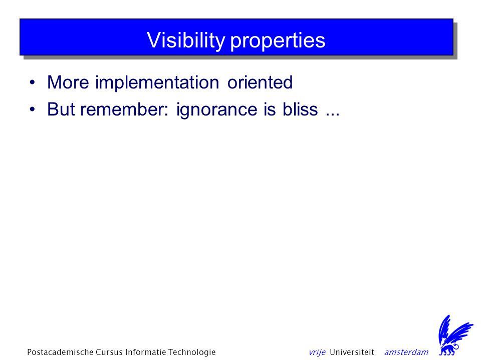 vrije Universiteit amsterdamPostacademische Cursus Informatie Technologie Visibility properties More implementation oriented But remember: ignorance is bliss...