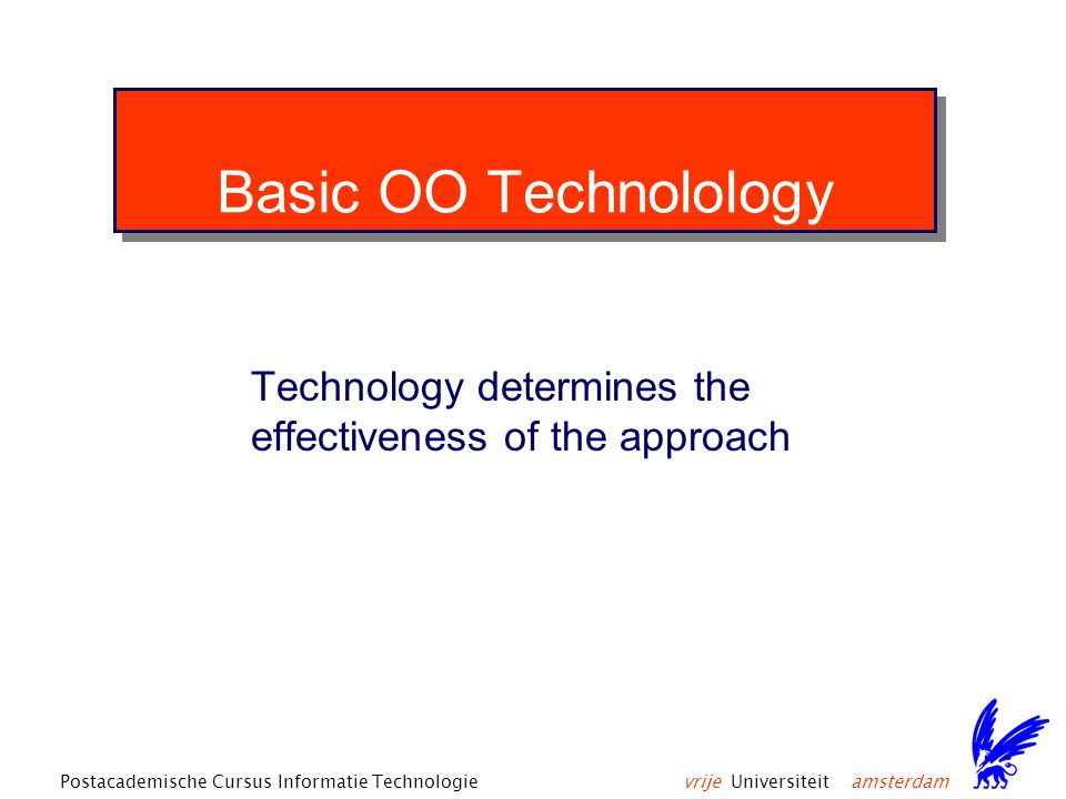 vrije Universiteit amsterdamPostacademische Cursus Informatie Technologie Key Failure Indicators absence of incremental development use of C++ in commercial IS see Surviving Object-Oriented Projects: A Managers Guide
