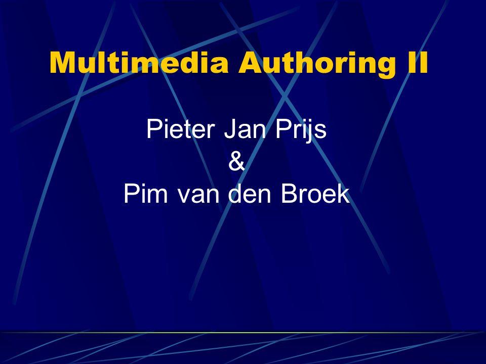 Multimedia Authoring II Pieter Jan Prijs & Pim van den Broek