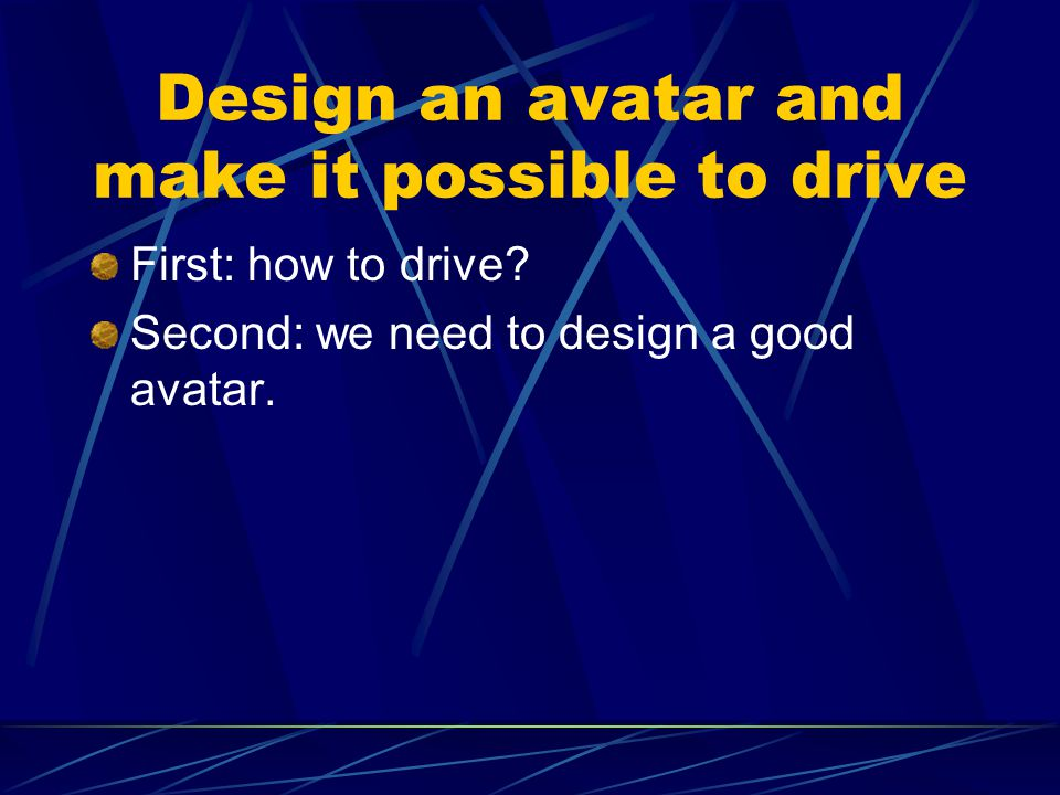 Design an avatar and make it possible to drive First: how to drive.