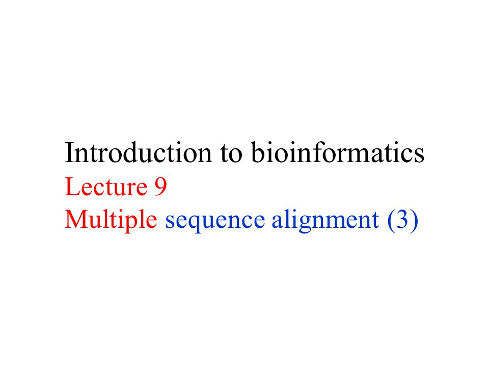 Introduction to bioinformatics Lecture 9 Multiple sequence alignment (3)