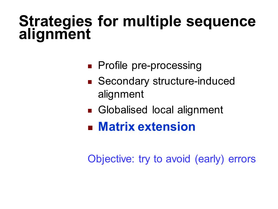 Profile pre-processing Secondary structure-induced alignment Globalised local alignment Matrix extension Objective: try to avoid (early) errors Strate