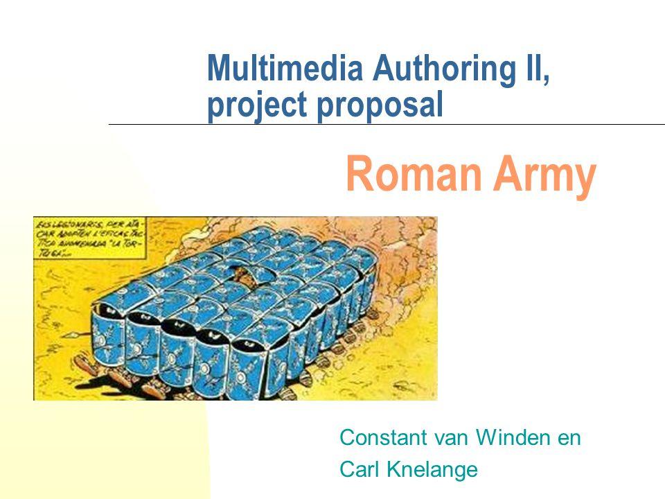 Multimedia Authoring II, project proposal Constant van Winden en Carl Knelange Roman Army