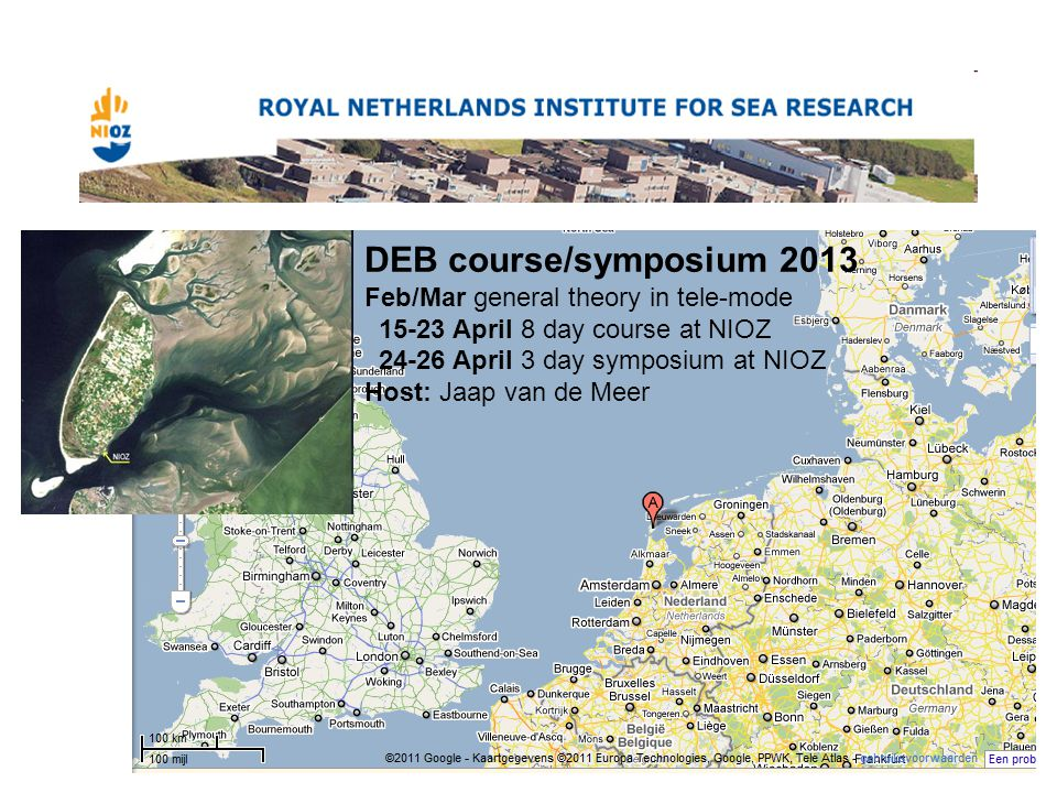 DEB course/symposium 2013 Feb/Mar general theory in tele-mode 15-23 April 8 day course at NIOZ 24-26 April 3 day symposium at NIOZ Host: Jaap van de Meer