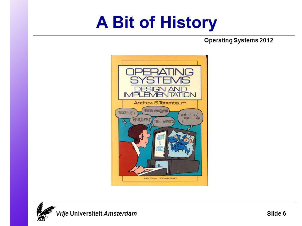 A Bit of History Vrije Universiteit AmsterdamSlide 6 Operating Systems 2012