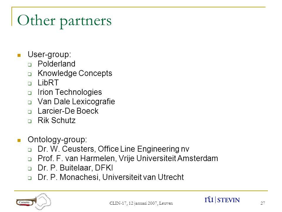 CLIN-17, 12 januari 2007, Leuven 27 Other partners User-group:  Polderland  Knowledge Concepts  LibRT  Irion Technologies  Van Dale Lexicografie  Larcier-De Boeck  Rik Schutz Ontology-group:  Dr.