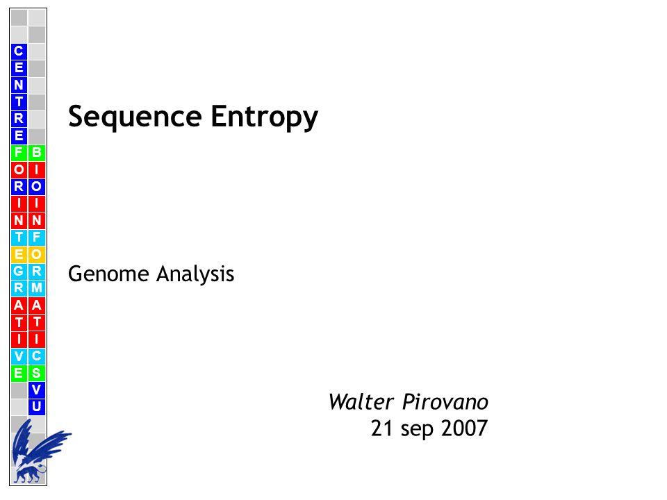 C E N T R F O R I N T E G R A T I V E B I O I N F O R M A T I C S V U E Walter Pirovano 21 sep 2007 Sequence Entropy Genome Analysis