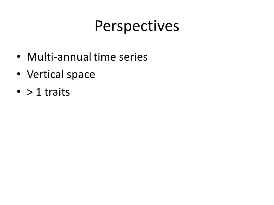 Perspectives Multi-annual time series Vertical space > 1 traits