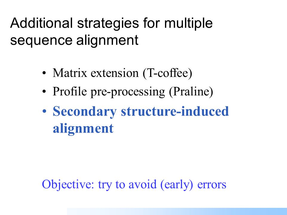 Profile pre-processing Secondary structure-induced alignment (Praline-SS) Globalised local alignment Matrix extension Objective: integrate secondary s