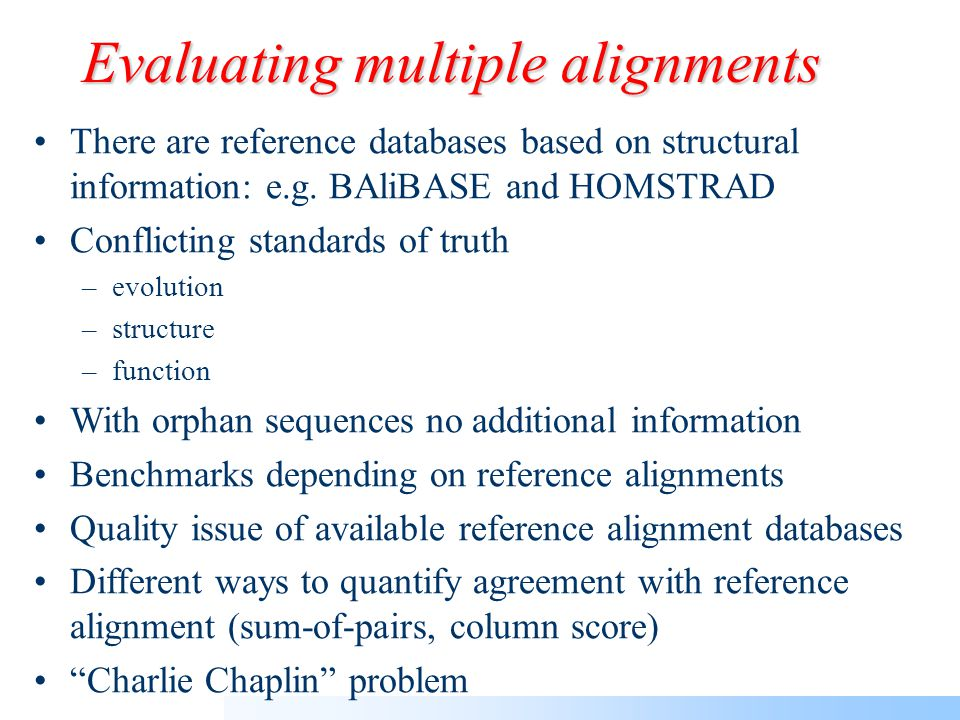 Recap Pairwise alignment by Dynamic Programming Weighting schemes to use information from all sequences right from the start during the progressive MS