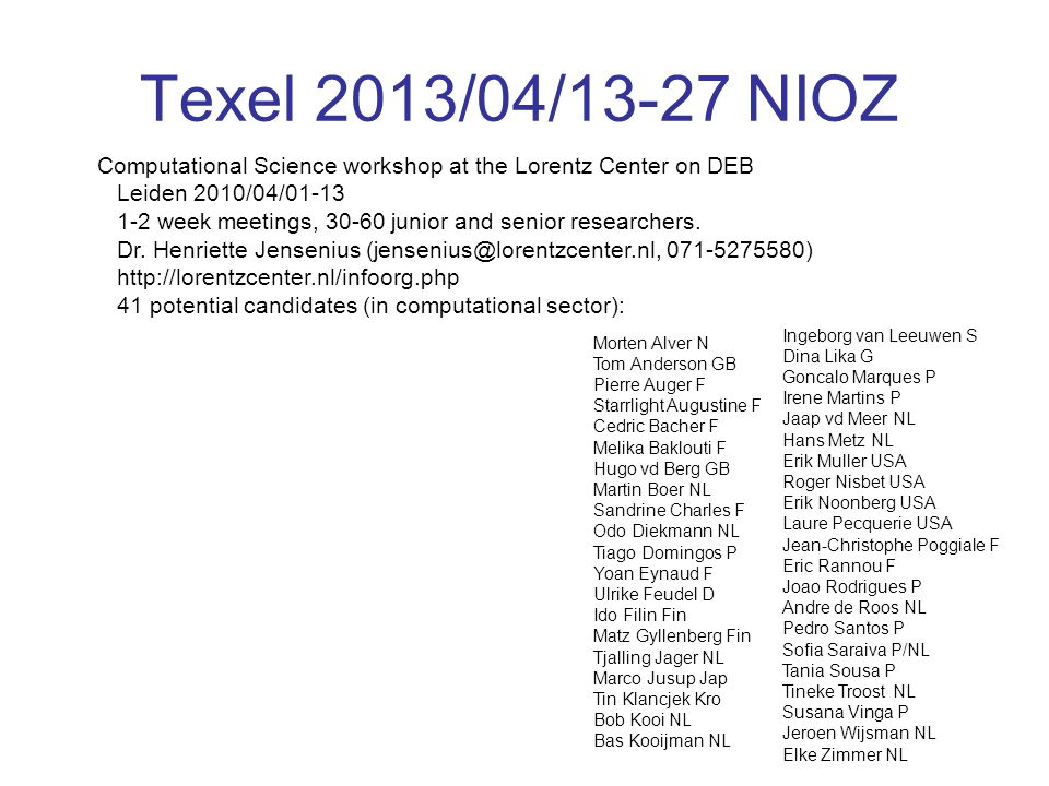 Texel 2013/04/13-27 NIOZ Computational Science workshop at the Lorentz Center on DEB Leiden 2010/04/01-13 1-2 week meetings, 30-60 junior and senior researchers.