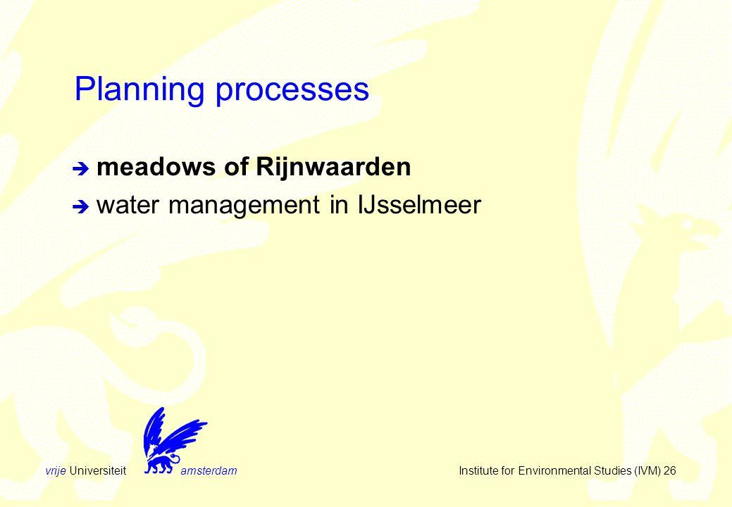vrije Universiteit amsterdam Institute for Environmental Studies (IVM) 26 Planning processes  meadows of Rijnwaarden  water management in IJsselmeer