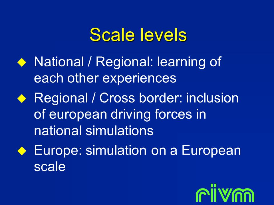 Scale levels  National / Regional: learning of each other experiences  Regional / Cross border: inclusion of european driving forces in national sim