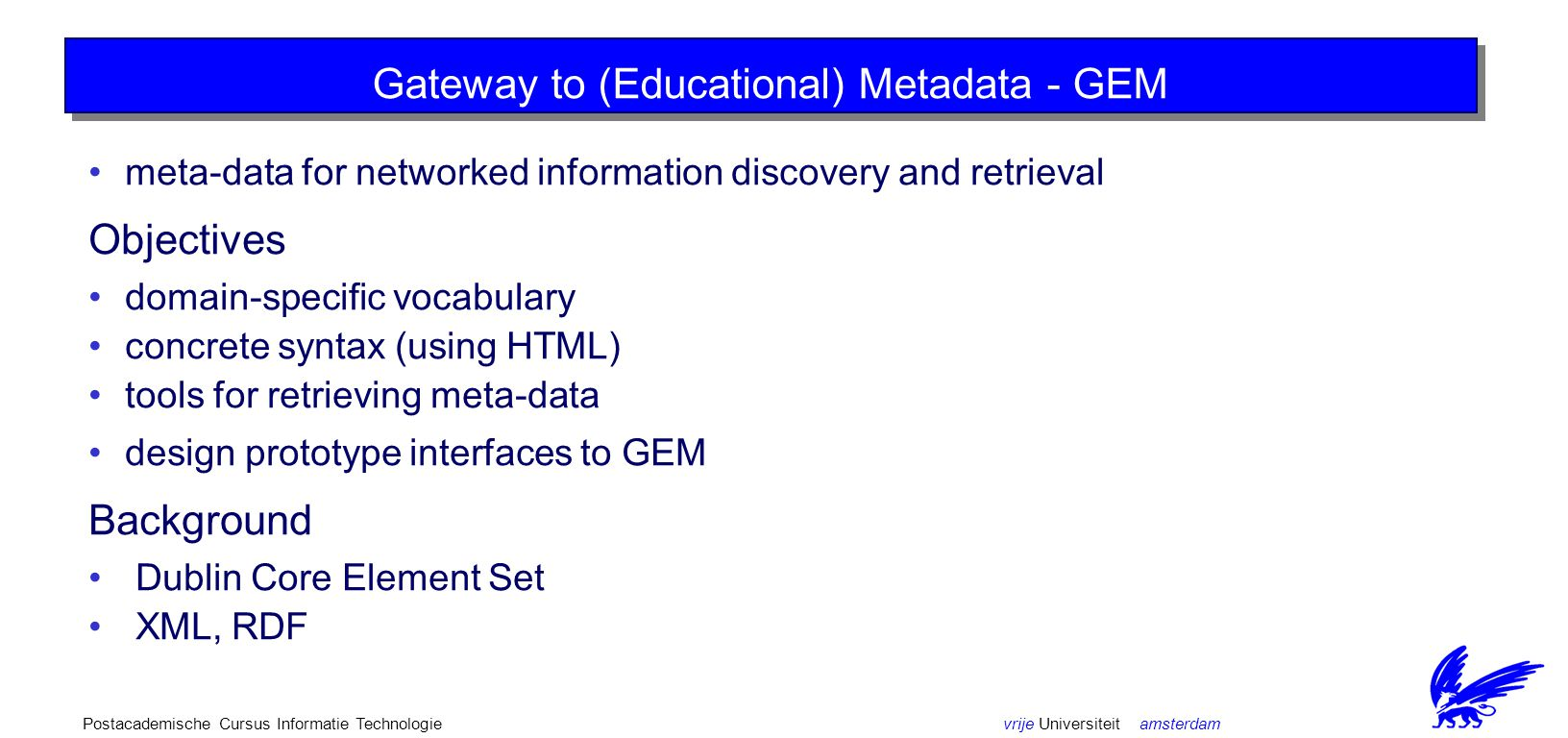 vrije Universiteit amsterdamPostacademische Cursus Informatie Technologie Ontologies - metadata Technology - clients, servers Applications -...