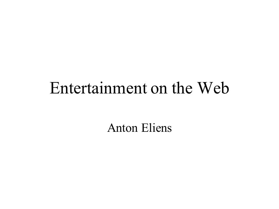 Entertainment on the Web Anton Eliens