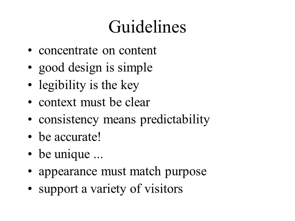 Guidelines concentrate on content good design is simple legibility is the key context must be clear consistency means predictability be accurate.