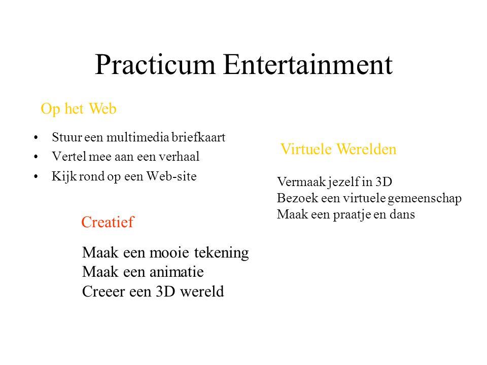 Practicum Entertainment Stuur een multimedia briefkaart Vertel mee aan een verhaal Kijk rond op een Web-site Maak een mooie tekening Maak een animatie Creeer een 3D wereld Vermaak jezelf in 3D Bezoek een virtuele gemeenschap Maak een praatje en dans Op het Web Virtuele Werelden Creatief