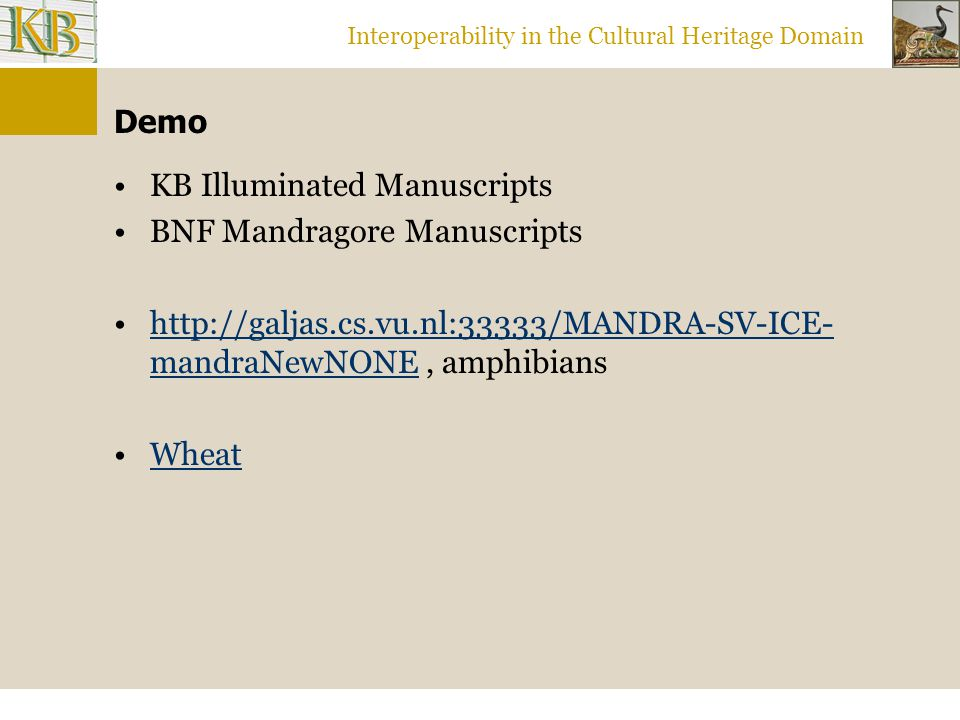 Interoperability in the Cultural Heritage Domain Demo KB Illuminated Manuscripts BNF Mandragore Manuscripts http://galjas.cs.vu.nl:33333/MANDRA-SV-ICE
