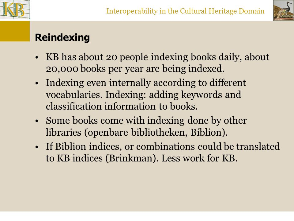 Interoperability in the Cultural Heritage Domain Reindexing KB has about 20 people indexing books daily, about 20,000 books per year are being indexed
