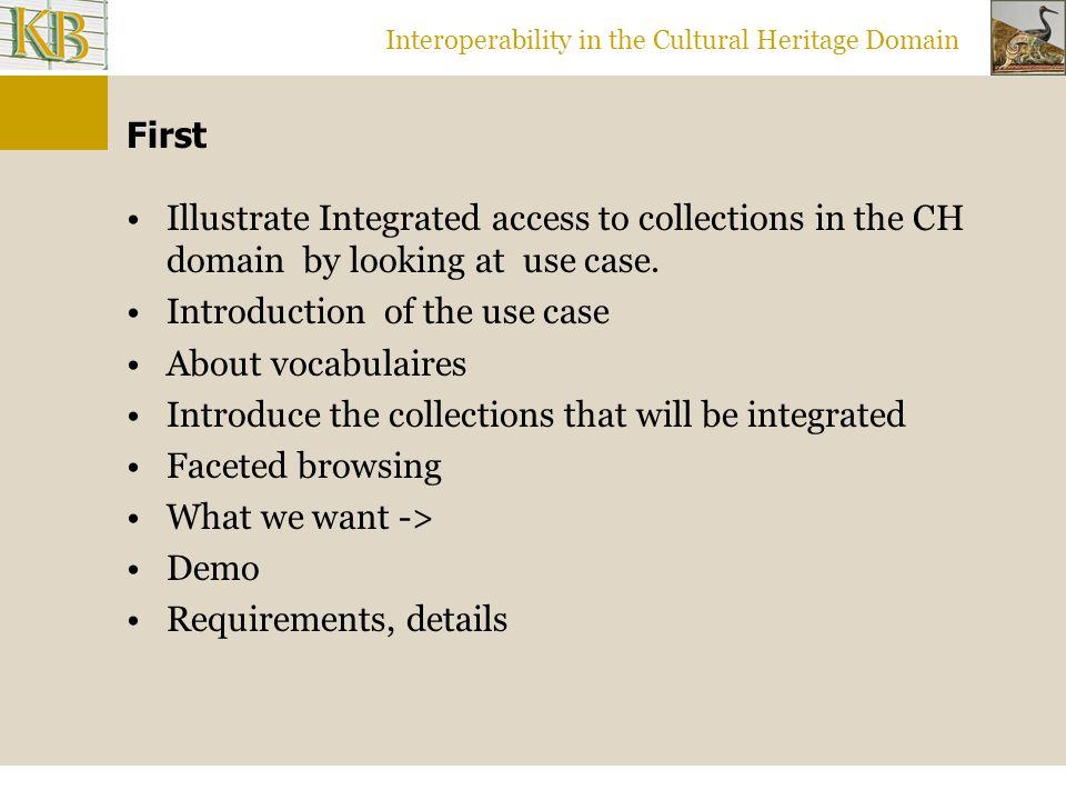Interoperability in the Cultural Heritage Domain First Illustrate Integrated access to collections in the CH domain by looking at use case. Introducti