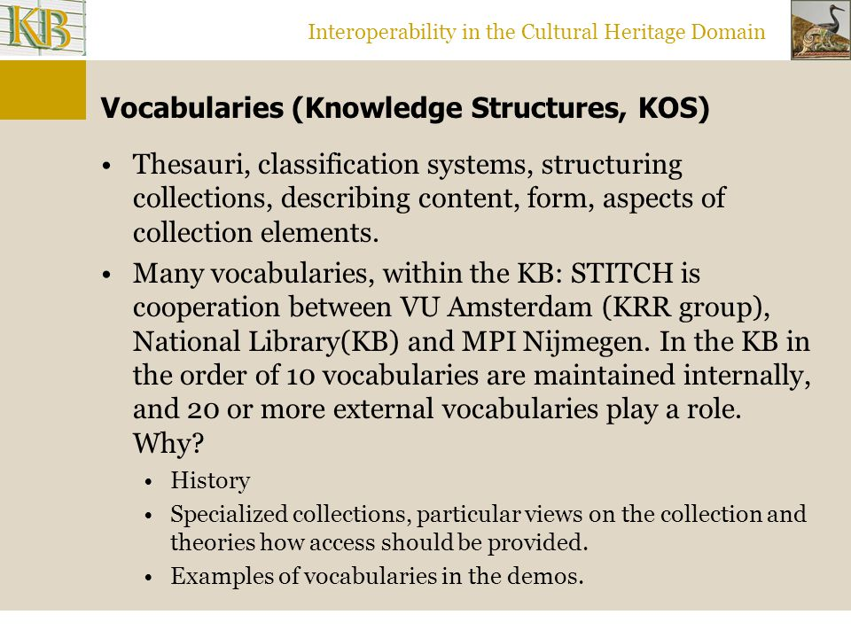 Interoperability in the Cultural Heritage Domain Vocabularies (Knowledge Structures, KOS) Thesauri, classification systems, structuring collections, d