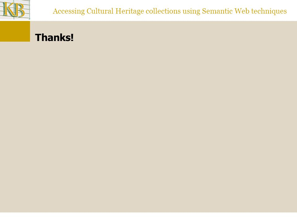 Accessing Cultural Heritage collections using Semantic Web techniques Thanks!