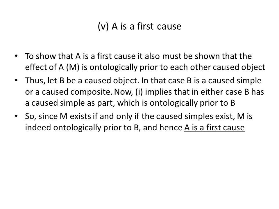 To show that A is a first cause it also must be shown that the effect of A (M) is ontologically prior to each other caused object Thus, let B be a caused object.