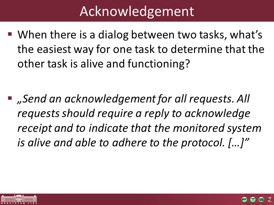Acknowledgement  When there is a dialog between two tasks, what's the easiest way for one task to determine that the other task is alive and functioning.