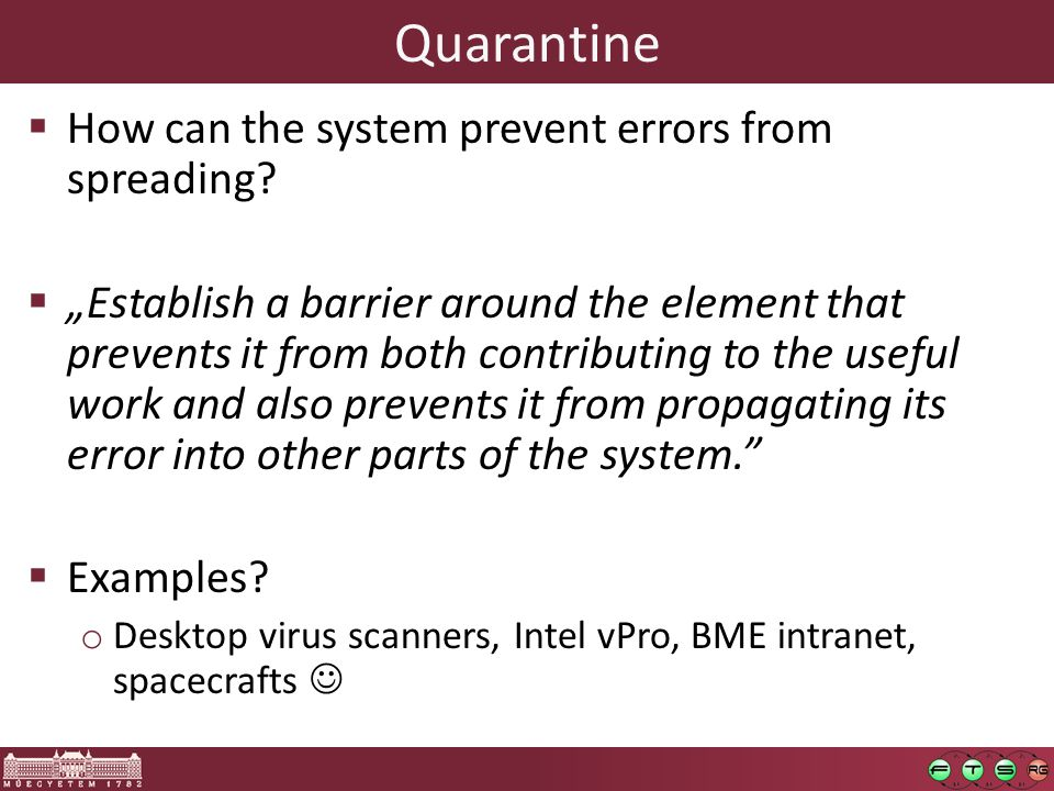 Quarantine  How can the system prevent errors from spreading.