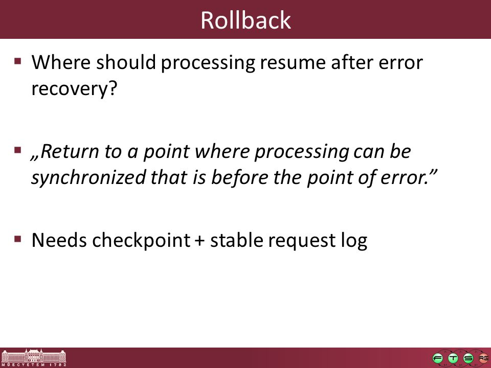 Rollback  Where should processing resume after error recovery.