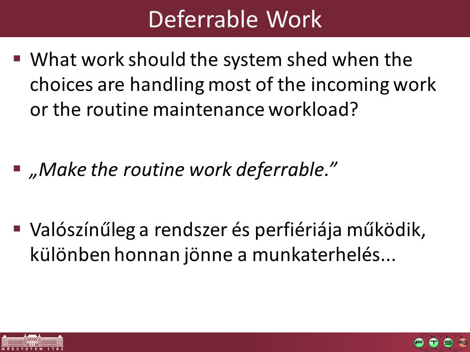 Deferrable Work  What work should the system shed when the choices are handling most of the incoming work or the routine maintenance workload.