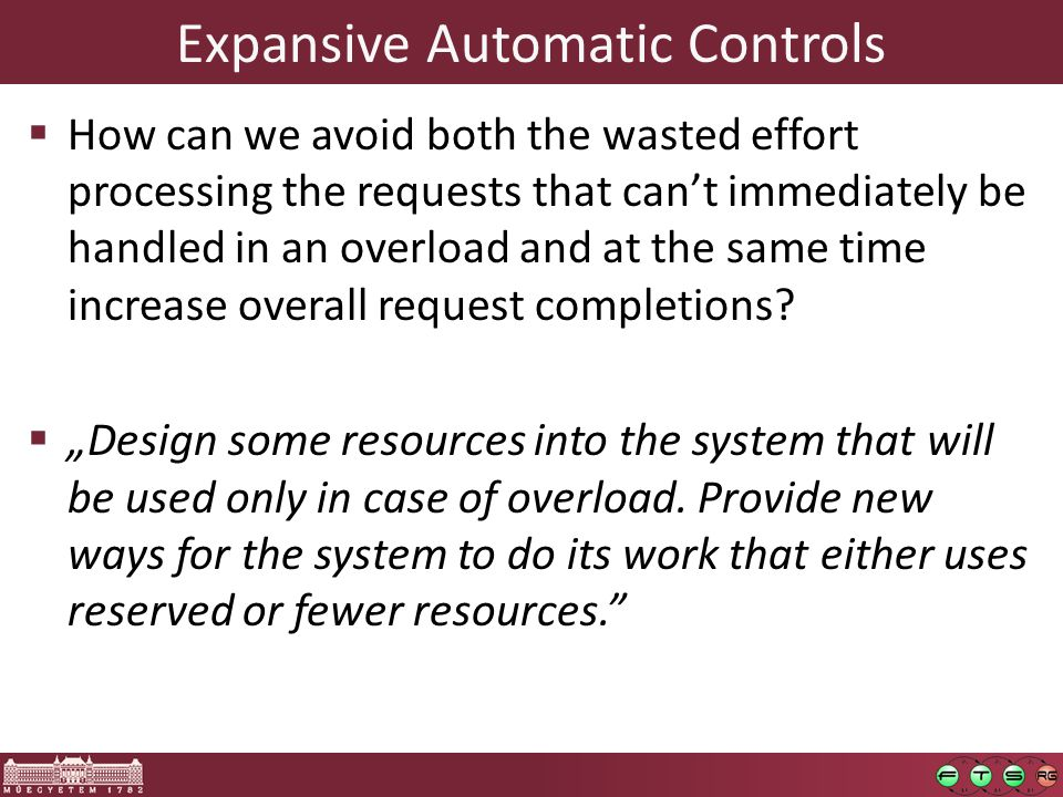 Expansive Automatic Controls  How can we avoid both the wasted effort processing the requests that can't immediately be handled in an overload and at the same time increase overall request completions.