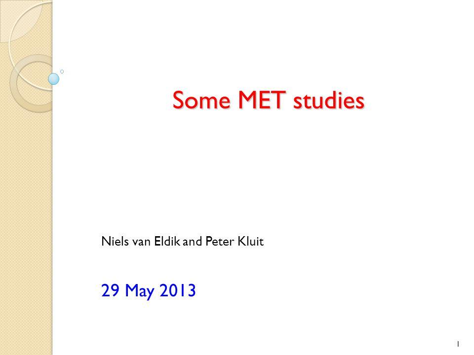 Some MET studies Niels van Eldik and Peter Kluit 29 May 2013 1