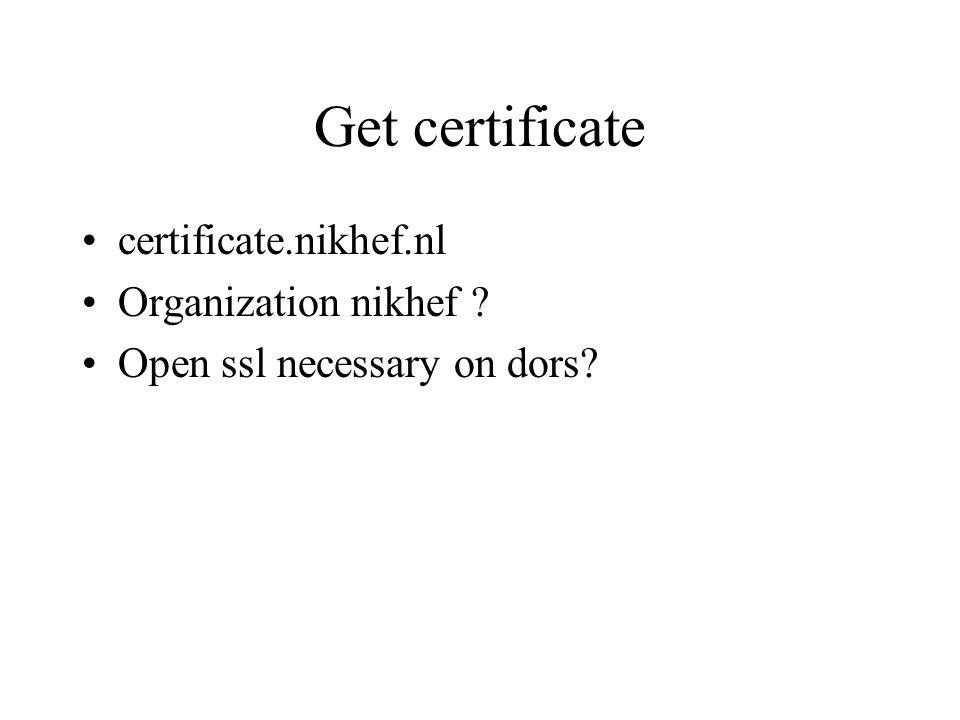 Get certificate certificate.nikhef.nl Organization nikhef ? Open ssl necessary on dors?