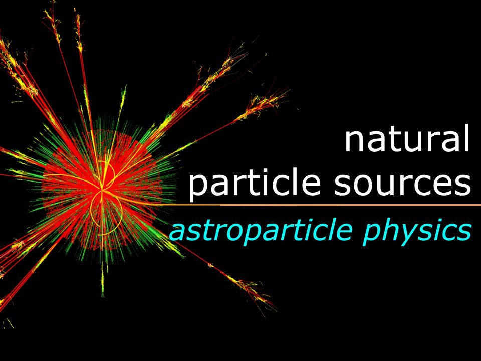 natural particle sources astroparticle physics