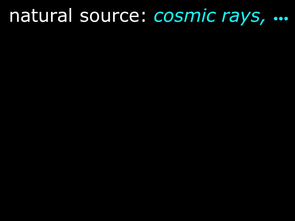 natural source: cosmic rays,